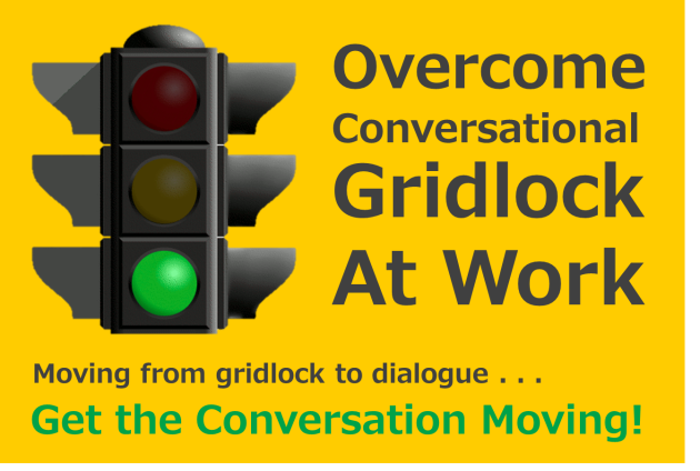 Overcome Conversational Gridlock